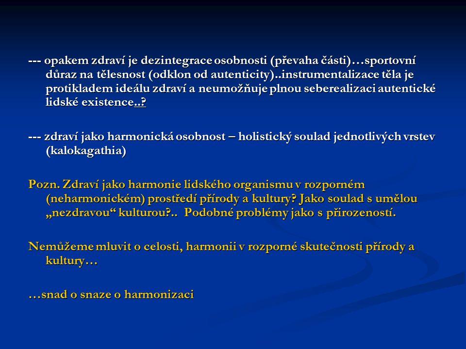 --- opakem zdraví je dezintegrace osobnosti (převaha části)…sportovní důraz na tělesnost (odklon od autenticity)..instrumentalizace těla je protiklade
