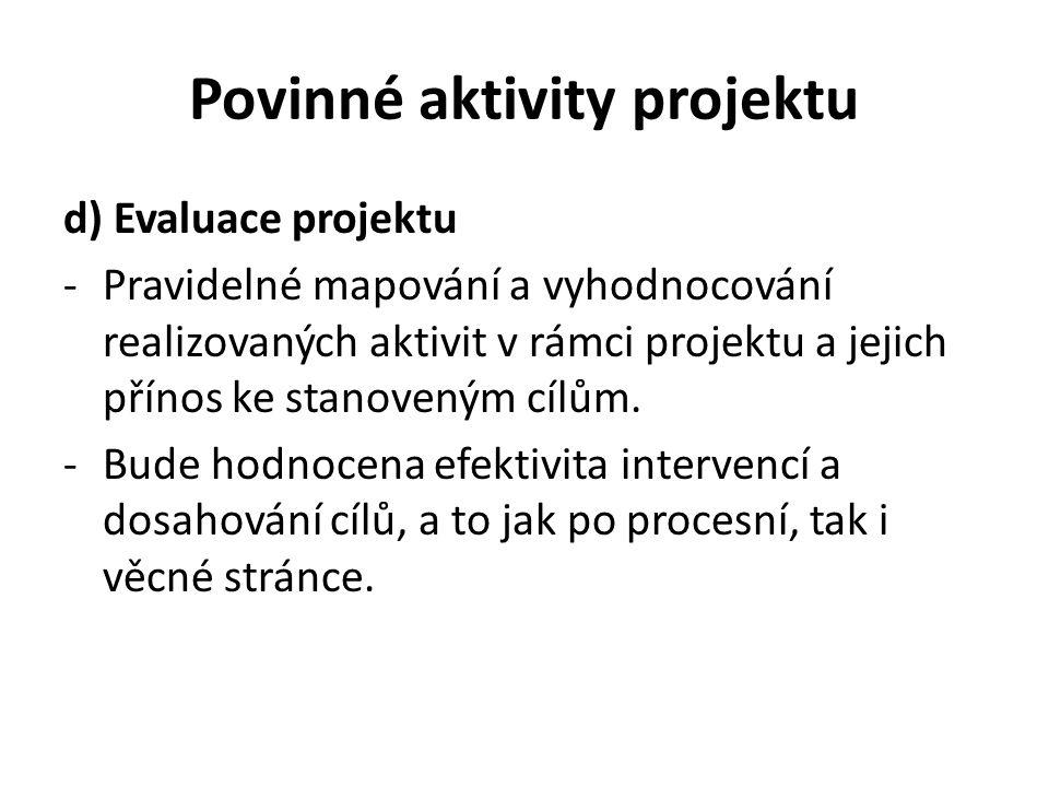 Povinné aktivity projektu d) Evaluace projektu -Pravidelné mapování a vyhodnocování realizovaných aktivit v rámci projektu a jejich přínos ke stanoven