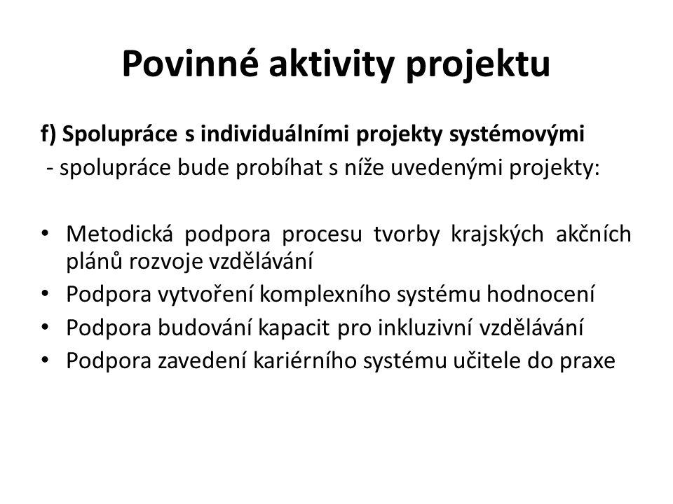 Povinné aktivity projektu f) Spolupráce s individuálními projekty systémovými - spolupráce bude probíhat s níže uvedenými projekty: Metodická podpora