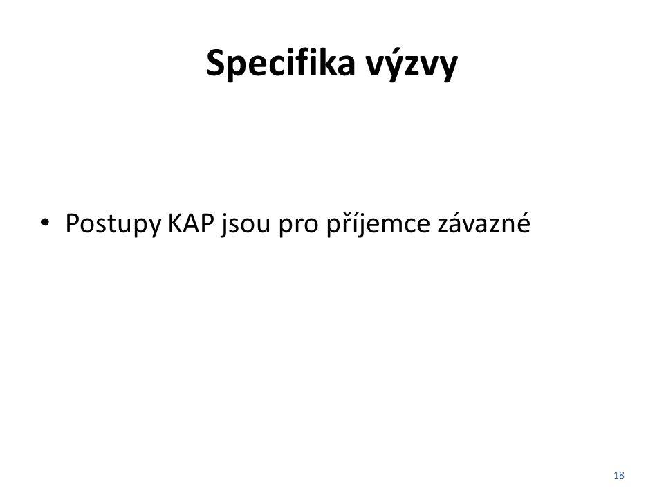 Specifika výzvy Postupy KAP jsou pro příjemce závazné 18
