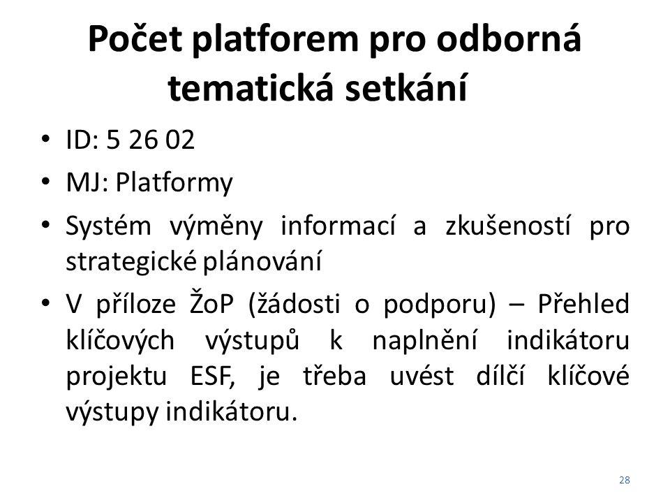Počet platforem pro odborná tematická setkání ID: 5 26 02 MJ: Platformy Systém výměny informací a zkušeností pro strategické plánování V příloze ŽoP (