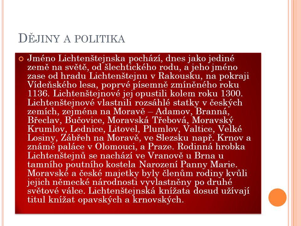D ĚJINY A POLITIKA Jméno Lichtenštejnska pochází, dnes jako jediné země na světě, od šlechtického rodu, a jeho jméno zase od hradu Lichtenštejnu v Rak