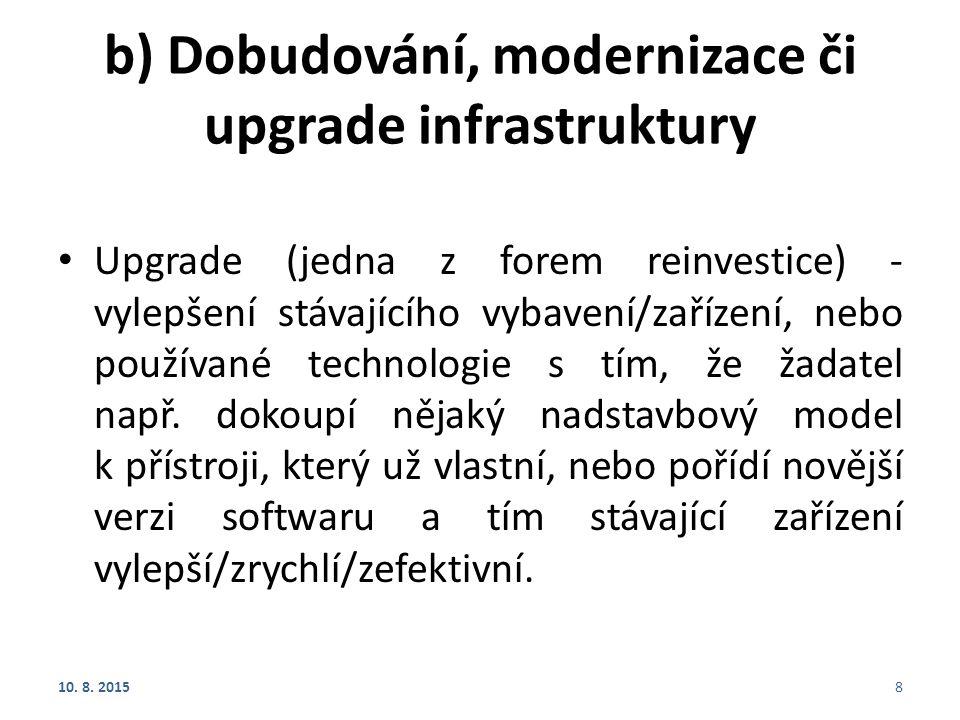 b) Dobudování, modernizace či upgrade infrastruktury Upgrade (jedna z forem reinvestice) - vylepšení stávajícího vybavení/zařízení, nebo používané tec