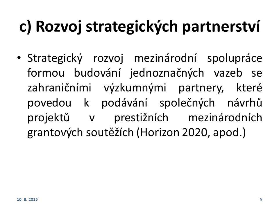 c) Rozvoj strategických partnerství Strategický rozvoj mezinárodní spolupráce formou budování jednoznačných vazeb se zahraničními výzkumnými partnery,