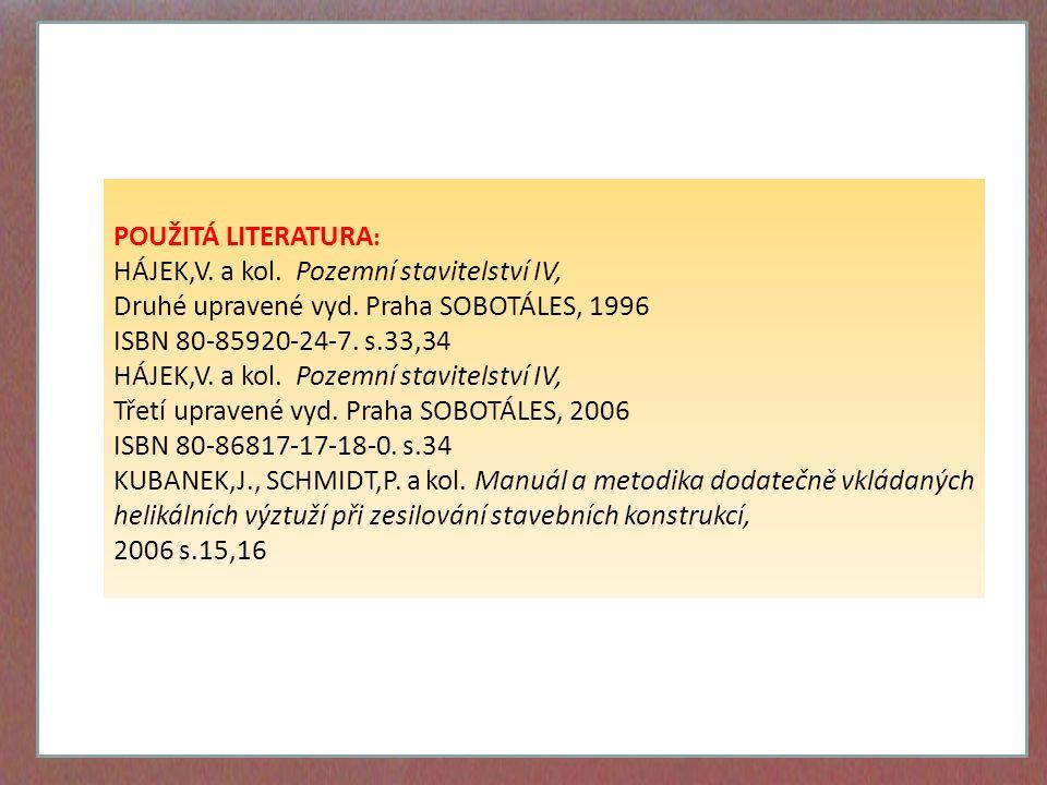 POUŽITÁ LITERATURA : HÁJEK,V. a kol. Pozemní stavitelství IV, Druhé upravené vyd. Praha SOBOTÁLES, 1996 ISBN 80-85920-24-7. s.33,34 HÁJEK,V. a kol. Po