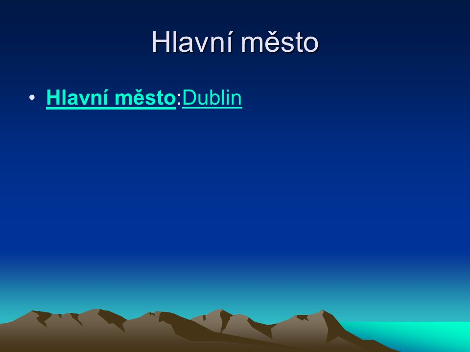 Hlavní město Hlavní město:DublinHlavní městoDublin