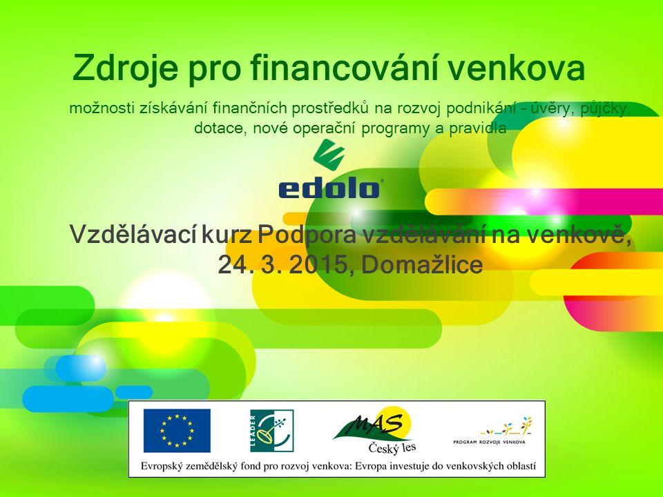 Zdroje pro financování venkova možnosti získávání finančních prostředků na rozvoj podnikání – úvěry, půjčky, dotace, nové operační programy a pravidla