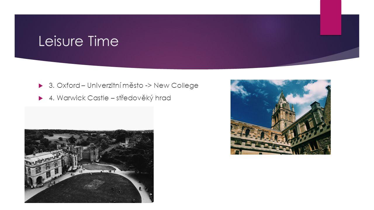 Leisure Time  3. Oxford – Univerzitní město -> New College  4. Warwick Castle – středověký hrad