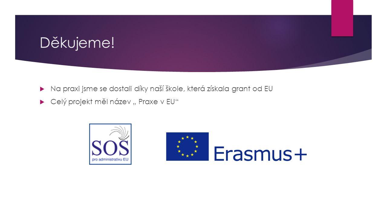 """Děkujeme!  Na praxi jsme se dostali díky naší škole, která získala grant od EU  Celý projekt měl název """" Praxe v EU"""""""