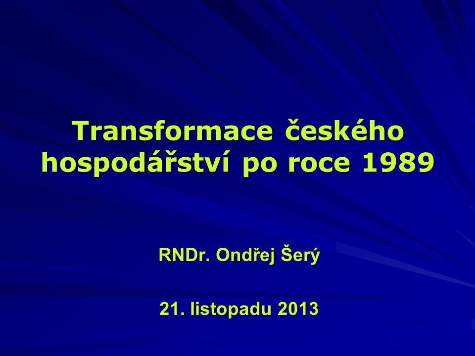 Transformace českého hospodářství po roce 1989 RNDr. Ondřej Šerý 21. listopadu 2013