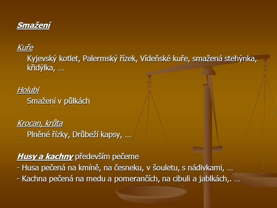 SmaženíKuře - Kyjevský kotlet, Palermský řízek, Vídeňské kuře, smažená stehýnka, křidýlka, … Holubi - Smažení v půlkách Krocan, krůta - Plněné řízky,