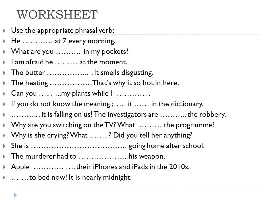 WORKSHEET  POSSIBLE SOLUTION:  He gets up at 7 every morning.