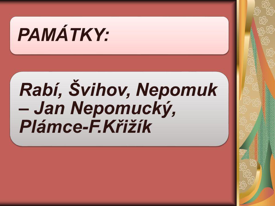 PAMÁTKY: Rabí, Švihov, Nepomuk – Jan Nepomucký, Plámce-F.Křižík