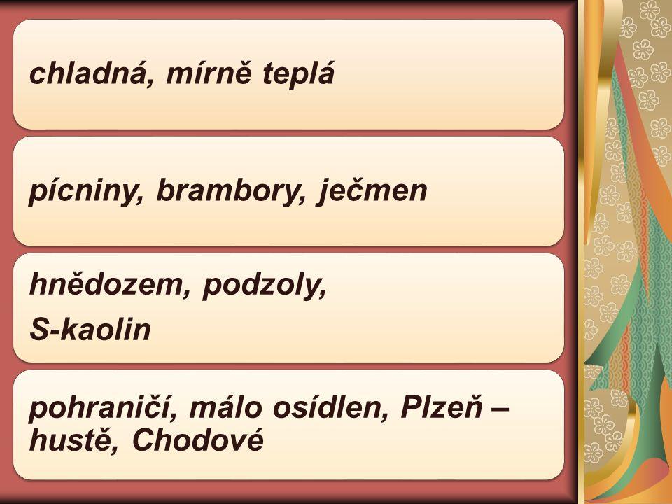 chladná, mírně teplápícniny, brambory, ječmen hnědozem, podzoly, S-kaolin pohraničí, málo osídlen, Plzeň – hustě, Chodové