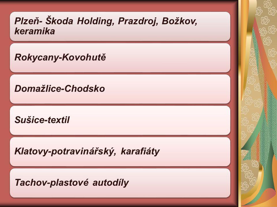 Plzeň- Škoda Holding, Prazdroj, Božkov, keramika Rokycany-KovohutěDomažlice-ChodskoSušice-textilKlatovy-potravinářský, karafiátyTachov-plastové autodí