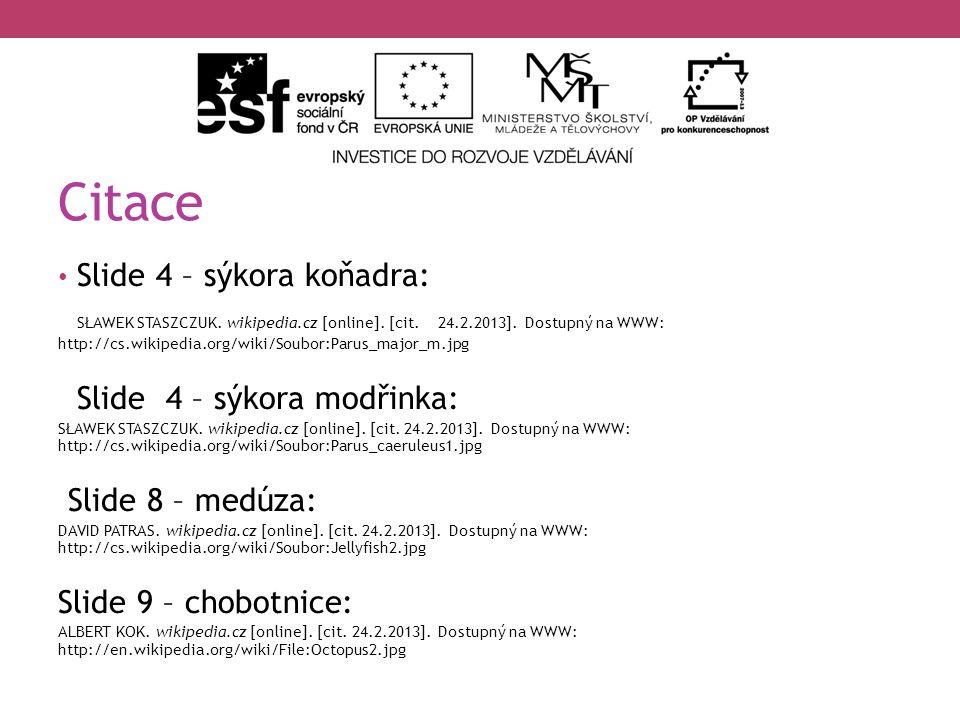 Citace Slide 4 – sýkora koňadra: SŁAWEK STASZCZUK. wikipedia.cz [online]. [cit. 24.2.2013]. Dostupný na WWW: http://cs.wikipedia.org/wiki/Soubor:Parus