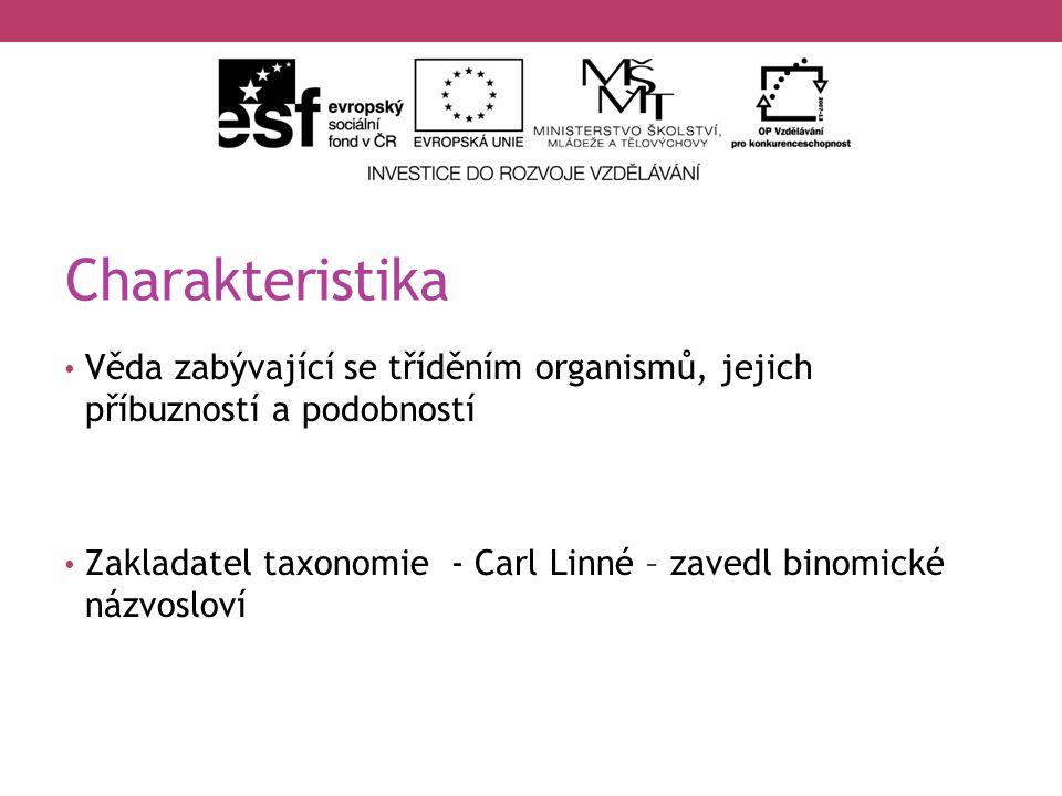 Charakteristika Věda zabývající se tříděním organismů, jejich příbuzností a podobností Zakladatel taxonomie - Carl Linné – zavedl binomické názvosloví