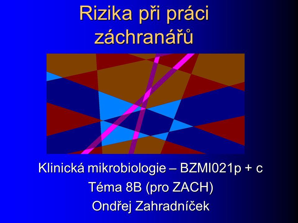 Rizika při práci záchranářů Klinická mikrobiologie – BZMI021p + c Téma 8B (pro ZACH) Ondřej Zahradníček
