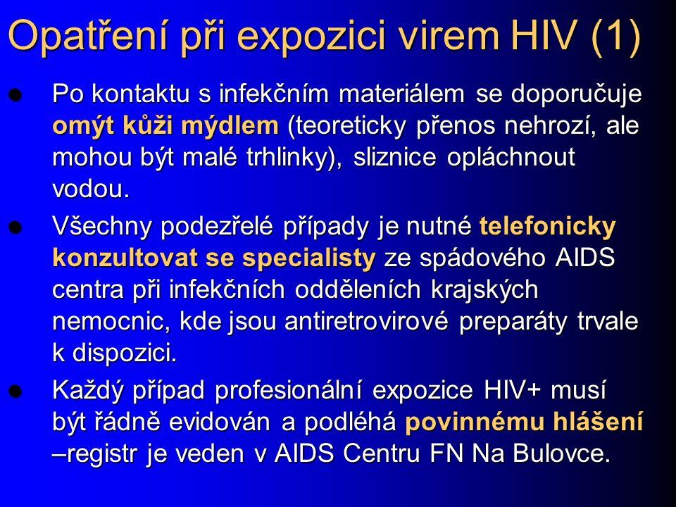 Opatření při expozici virem HIV (1) Po kontaktu s infekčním materiálem se doporučuje omýt kůži mýdlem (teoreticky přenos nehrozí, ale mohou být malé t