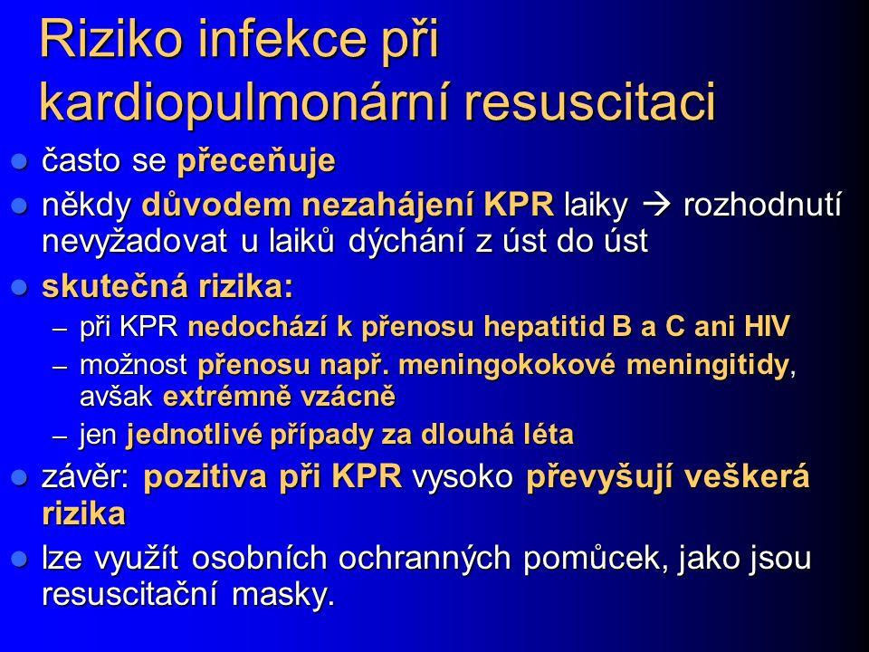 Riziko infekce při kardiopulmonární resuscitaci často se přeceňuje často se přeceňuje někdy důvodem nezahájení KPR laiky  rozhodnutí nevyžadovat u la