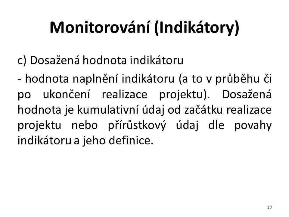 Monitorování (Indikátory) c) Dosažená hodnota indikátoru - hodnota naplnění indikátoru (a to v průběhu či po ukončení realizace projektu). Dosažená ho