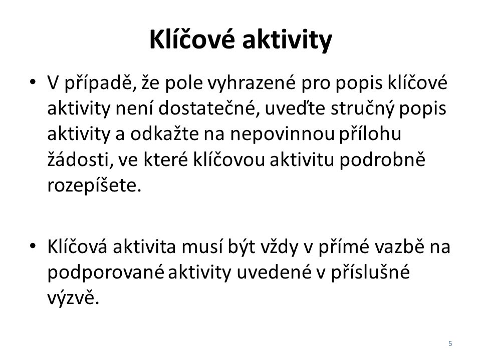 Klíčové aktivity V případě, že pole vyhrazené pro popis klíčové aktivity není dostatečné, uveďte stručný popis aktivity a odkažte na nepovinnou příloh