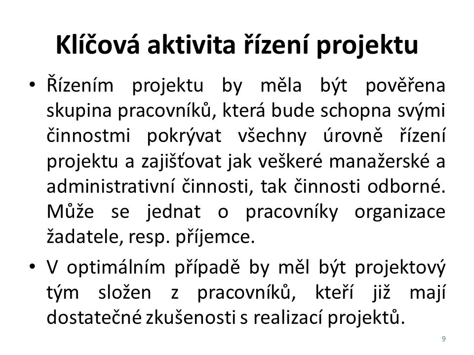 Klíčová aktivita řízení projektu Řízením projektu by měla být pověřena skupina pracovníků, která bude schopna svými činnostmi pokrývat všechny úrovně