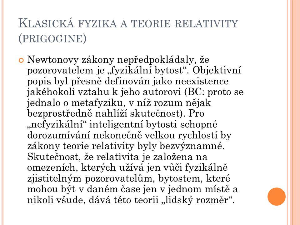 """K LASICKÁ FYZIKA A TEORIE RELATIVITY ( PRIGOGINE ) Newtonovy zákony nepředpokládaly, že pozorovatelem je """"fyzikální bytost ."""