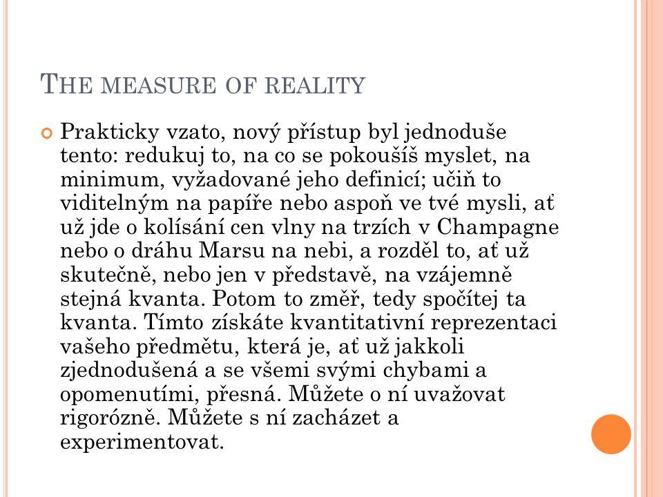 T HE MEASURE OF REALITY Má určitý druh nezávislosti na vás.