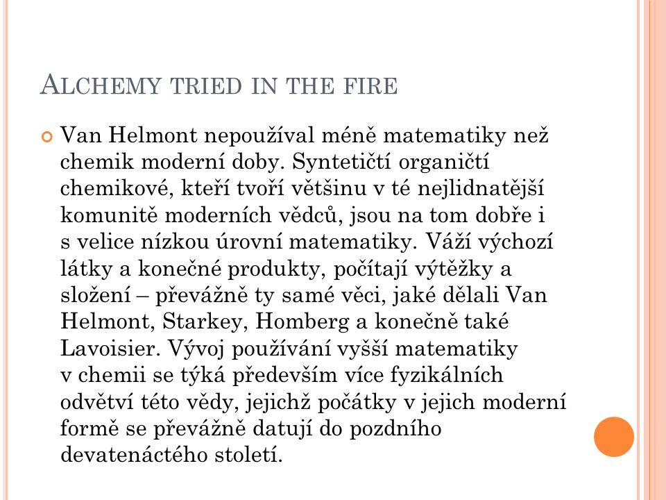 A LCHEMY TRIED IN THE FIRE Van Helmont nepoužíval méně matematiky než chemik moderní doby.