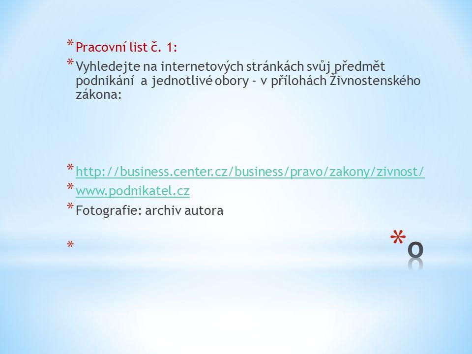 * Pracovní list č. 1: * Vyhledejte na internetových stránkách svůj předmět podnikání a jednotlivé obory - v přílohách Živnostenského zákona: * http://