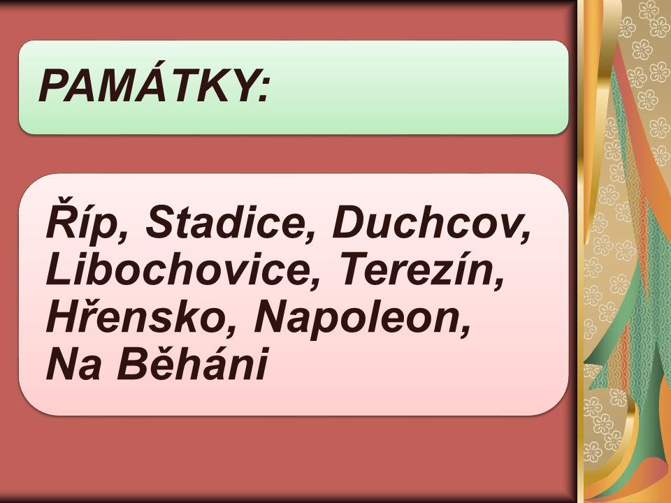 PAMÁTKY: Říp, Stadice, Duchcov, Libochovice, Terezín, Hřensko, Napoleon, Na Běháni