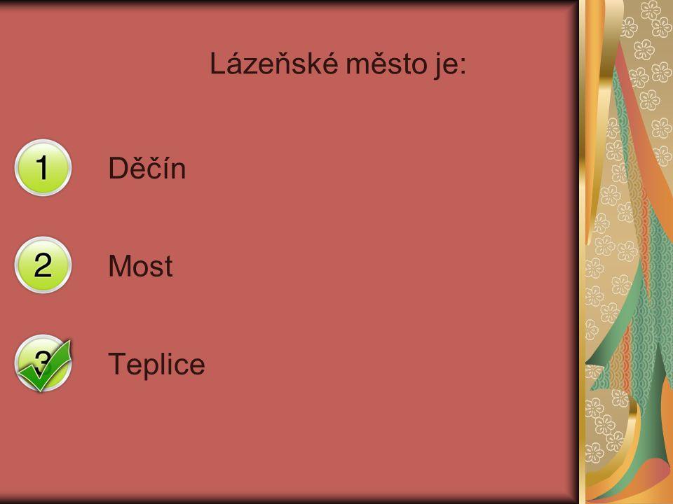 Lázeňské město je: Děčín Most Teplice