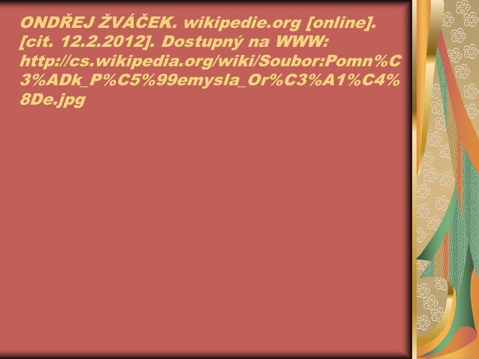 ONDŘEJ ŽVÁČEK. wikipedie.org [online]. [cit. 12.2.2012]. Dostupný na WWW: http://cs.wikipedia.org/wiki/Soubor:Pomn%C 3%ADk_P%C5%99emysla_Or%C3%A1%C4%