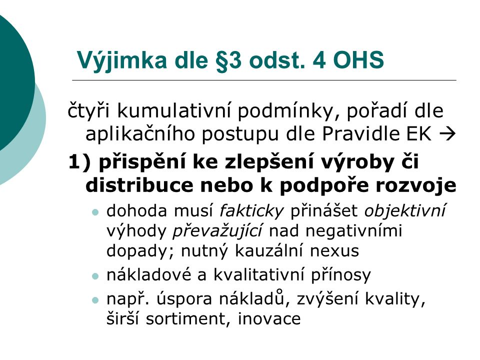Výjimka dle §3 odst. 4 OHS čtyři kumulativní podmínky, pořadí dle aplikačního postupu dle Pravidle EK  1) přispění ke zlepšení výroby či distribuce n