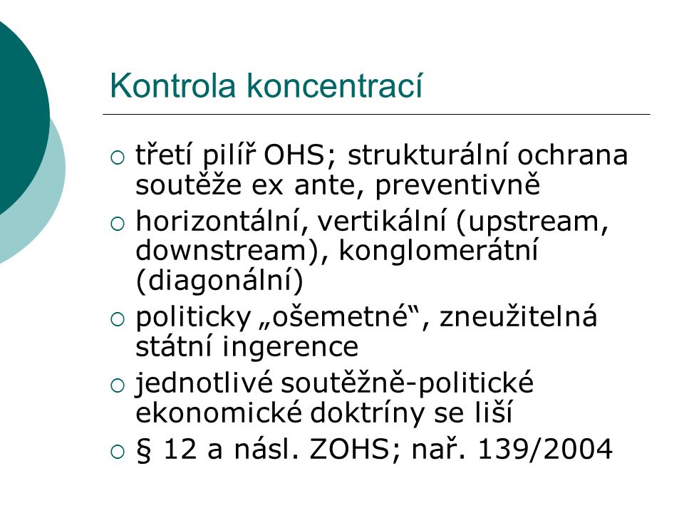  třetí pilíř OHS; strukturální ochrana soutěže ex ante, preventivně  horizontální, vertikální (upstream, downstream), konglomerátní (diagonální)  p