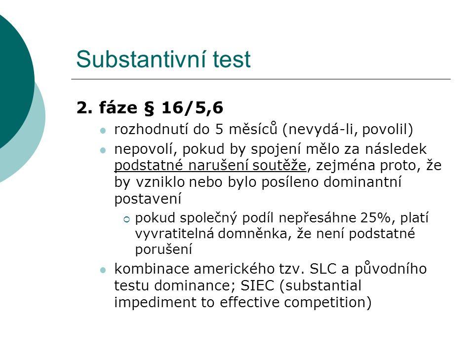Substantivní test 2. fáze § 16/5,6 rozhodnutí do 5 měsíců (nevydá-li, povolil) nepovolí, pokud by spojení mělo za následek podstatné narušení soutěže,