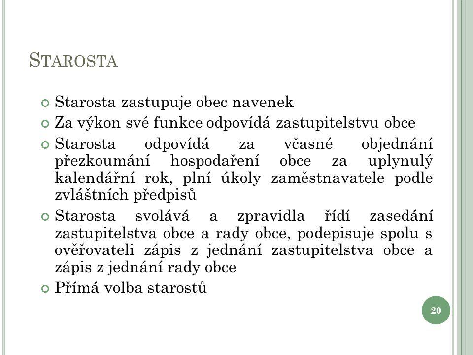 S TAROSTA Starosta zastupuje obec navenek Za výkon své funkce odpovídá zastupitelstvu obce Starosta odpovídá za včasné objednání přezkoumání hospodaře