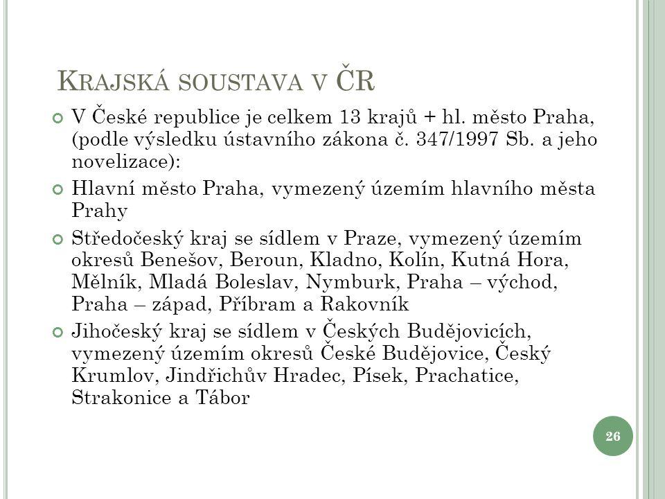 K RAJSKÁ SOUSTAVA V ČR V České republice je celkem 13 krajů + hl. město Praha, (podle výsledku ústavního zákona č. 347/1997 Sb. a jeho novelizace): Hl