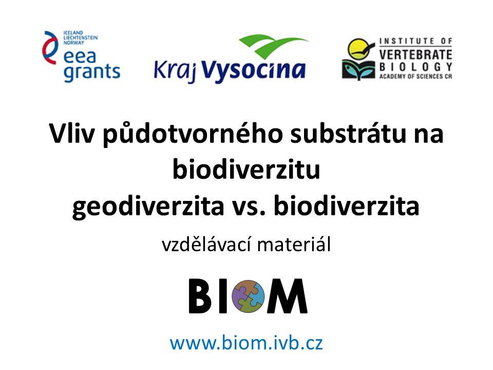 Vliv půdotvorného substrátu na biodiverzitu geodiverzita vs. biodiverzita vzdělávací materiál www.biom.ivb.cz