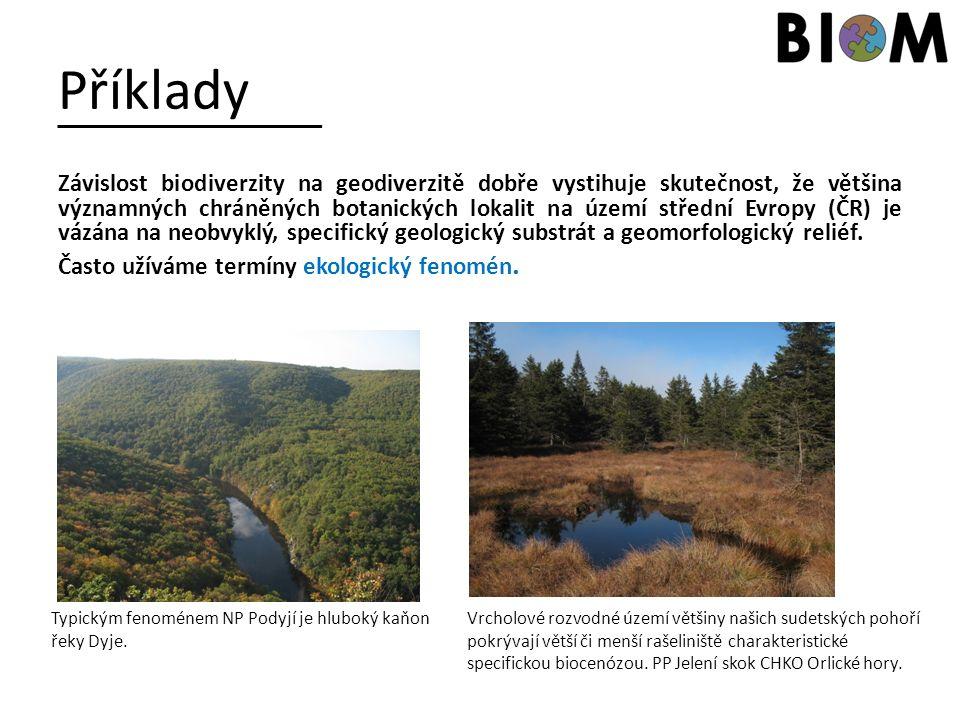Příklady Závislost biodiverzity na geodiverzitě dobře vystihuje skutečnost, že většina významných chráněných botanických lokalit na území střední Evro