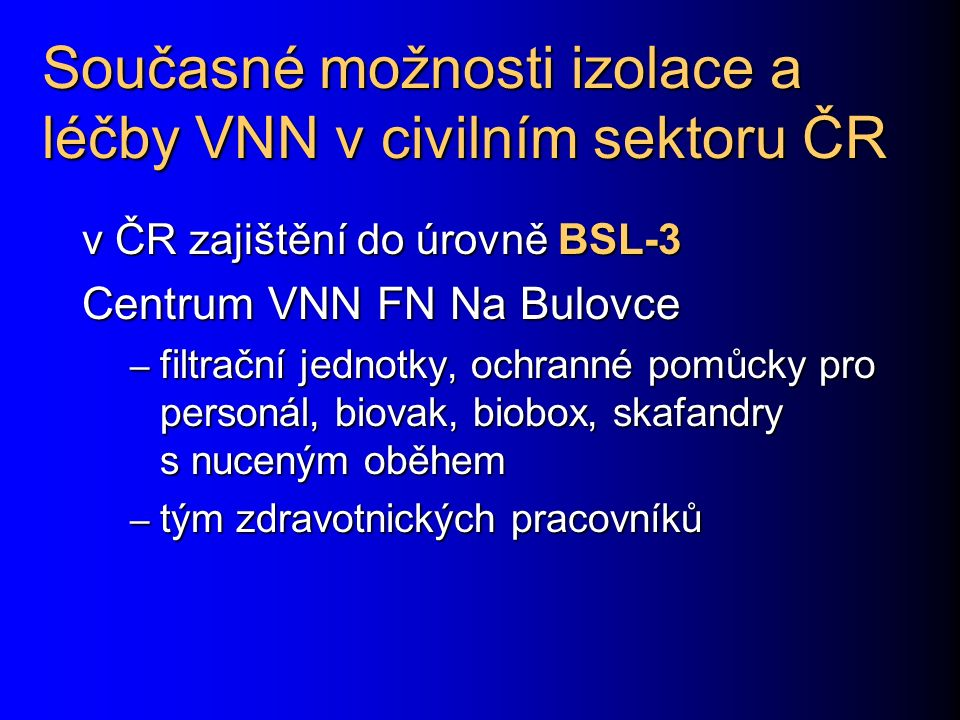 Současné možnosti izolace a léčby VNN v civilním sektoru ČR v ČR zajištění do úrovně BSL-3 Centrum VNN FN Na Bulovce – filtrační jednotky, ochranné po