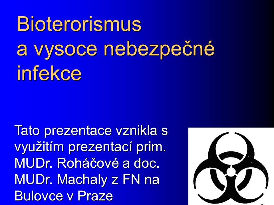 Bioterorismus a vysoce nebezpečné infekce Tato prezentace vznikla s využitím prezentací prim. MUDr. Roháčové a doc. MUDr. Machaly z FN na Bulovce v Pr
