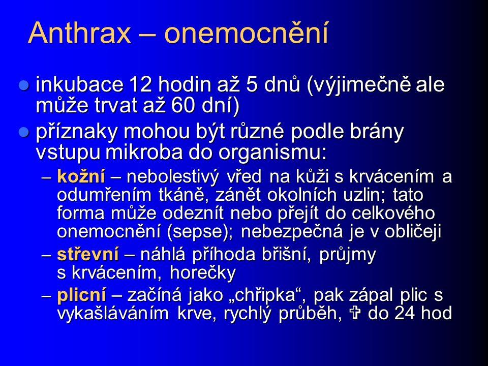 Anthrax – onemocnění inkubace 12 hodin až 5 dnů (výjimečně ale může trvat až 60 dní) inkubace 12 hodin až 5 dnů (výjimečně ale může trvat až 60 dní) p