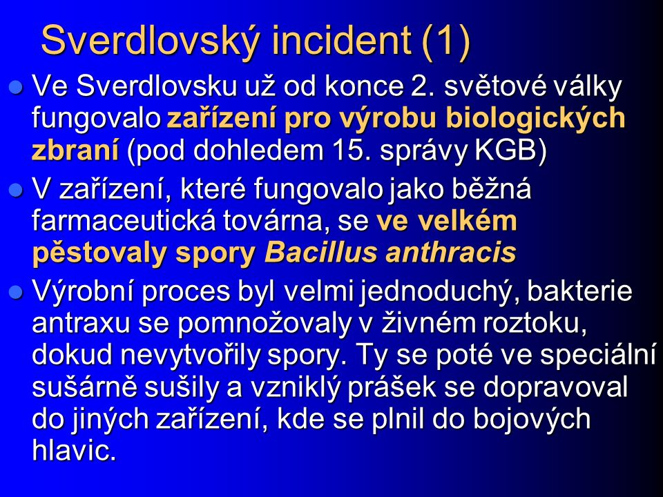 Sverdlovský incident (1) Ve Sverdlovsku už od konce 2. světové války fungovalo zařízení pro výrobu biologických zbraní (pod dohledem 15. správy KGB) V