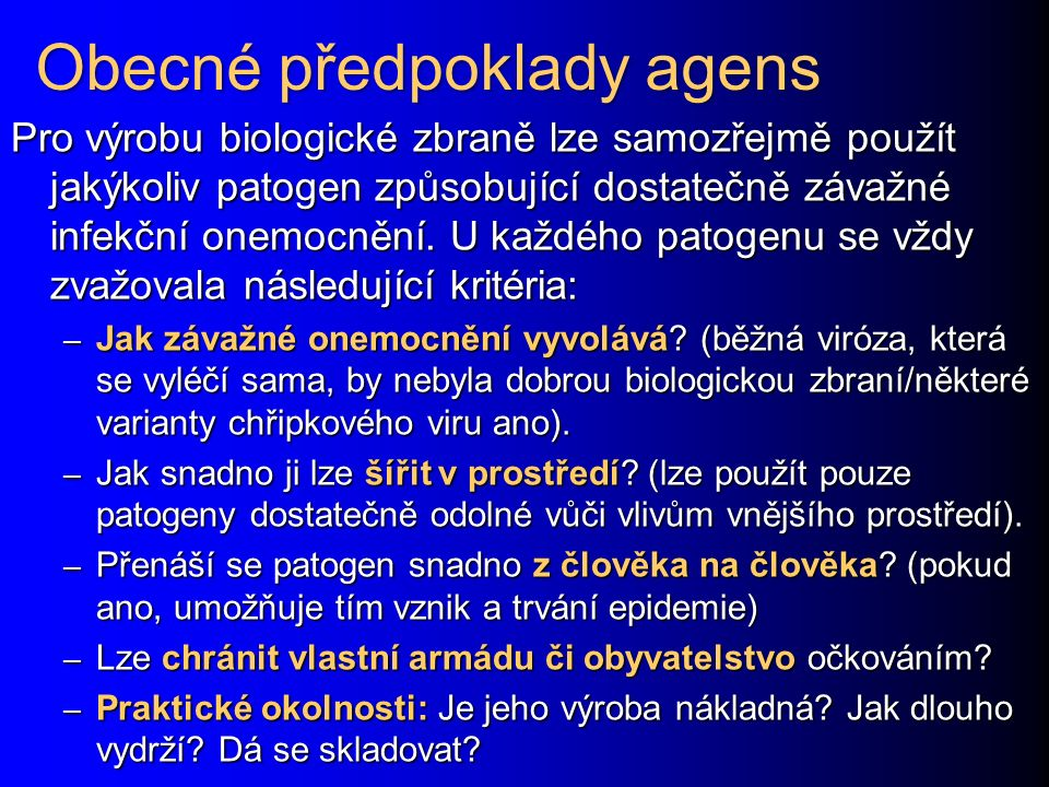 Obecné předpoklady agens Pro výrobu biologické zbraně lze samozřejmě použít jakýkoliv patogen způsobující dostatečně závažné infekční onemocnění.