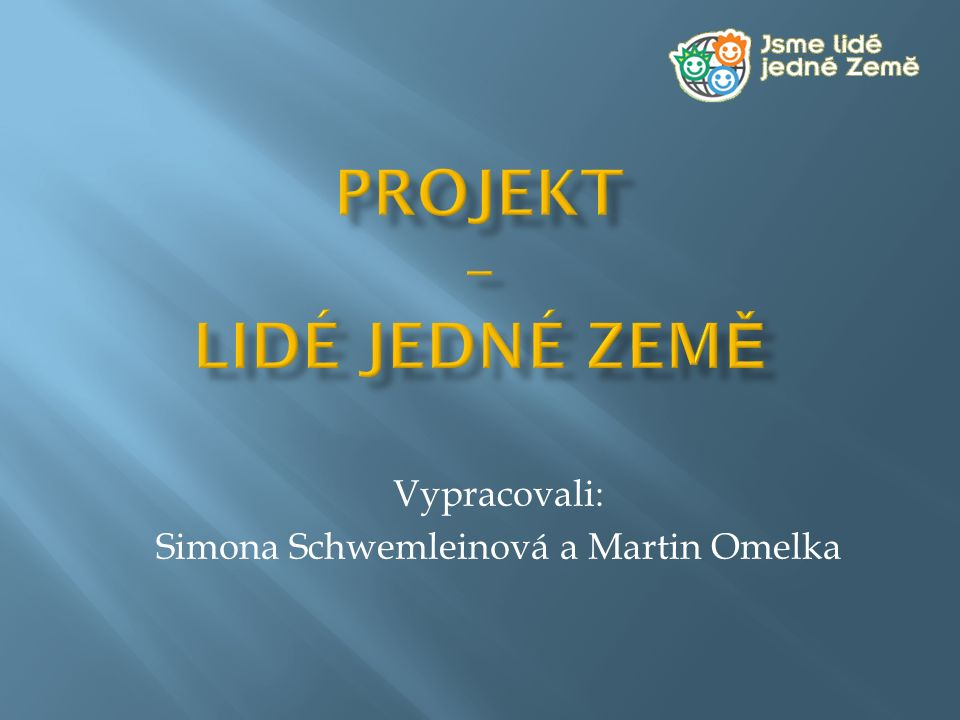 """ Projekt """"Jsme lidé jedné Země je zaměřen na prevenci rasismu a xenofobie prostřednictvím multikulturní výchovy a vzdělávání o migraci a migrantech žijících v ČR."""