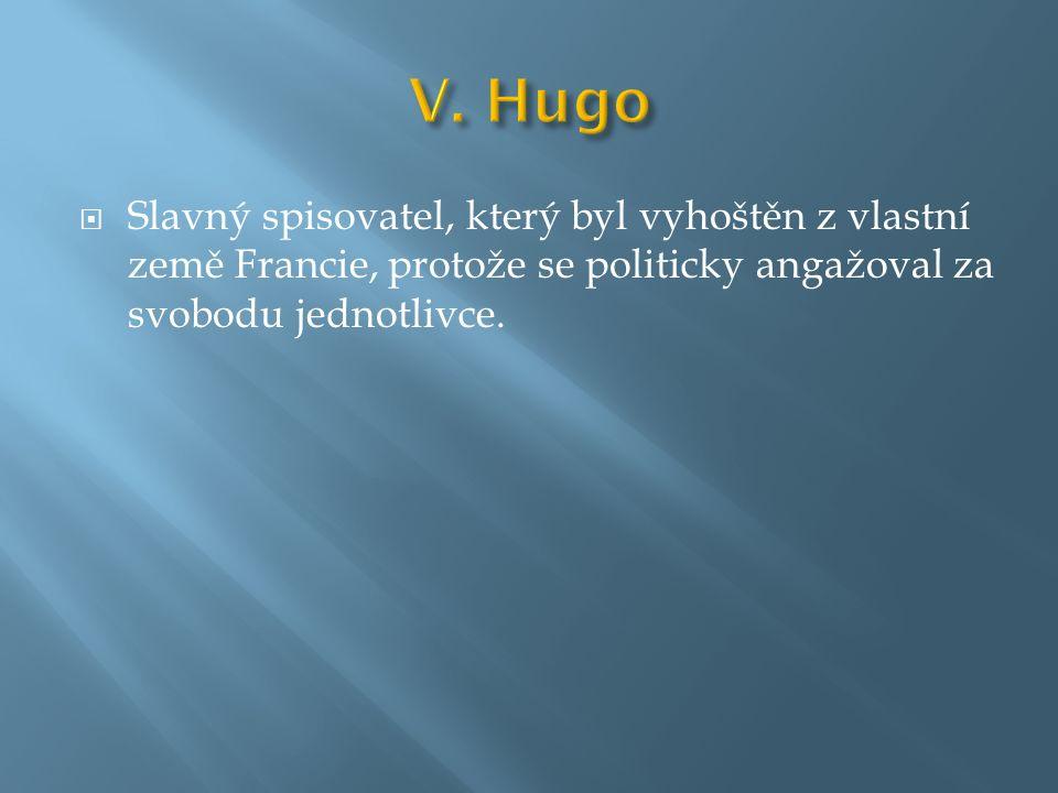  Slavný spisovatel, který byl vyhoštěn z vlastní země Francie, protože se politicky angažoval za svobodu jednotlivce.