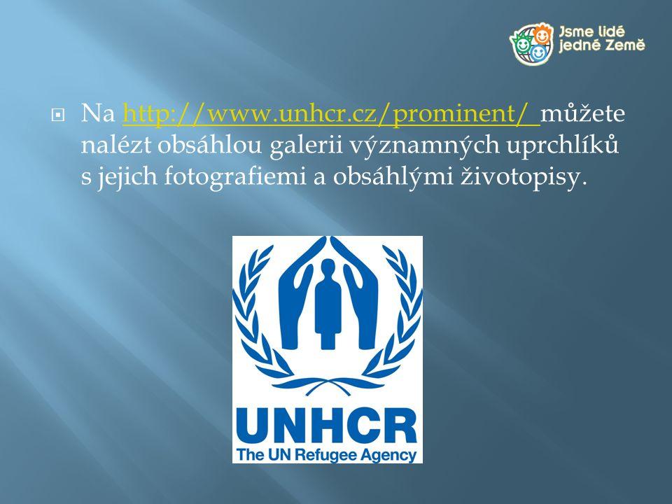  Na http://www.unhcr.cz/prominent/ můžete nalézt obsáhlou galerii významných uprchlíků s jejich fotografiemi a obsáhlými životopisy.http://www.unhcr.