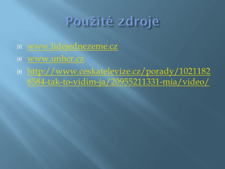  www.lidejednezeme.cz www.lidejednezeme.cz  www.unhcr.cz www.unhcr.cz  http://www.ceskatelevize.cz/porady/1021182 8584-tak-to-vidim-ja/20955211331-